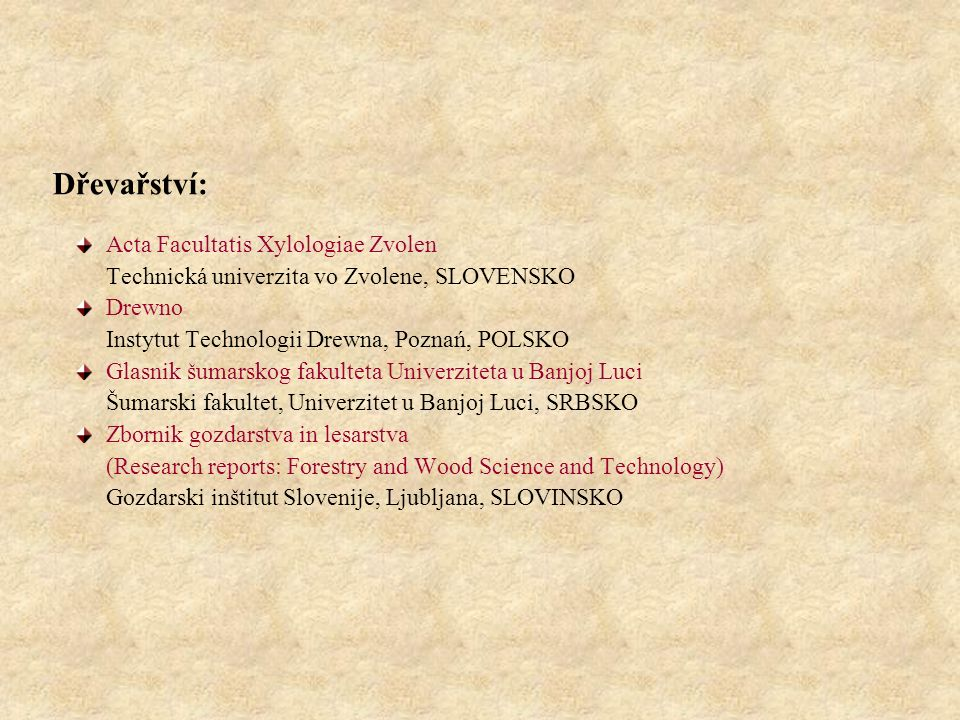 Dřevařství: Acta Facultatis Xylologiae Zvolen Technická univerzita vo Zvolene, SLOVENSKO Drewno Instytut Technologii Drewna, Poznań, POLSKO Glasnik šu