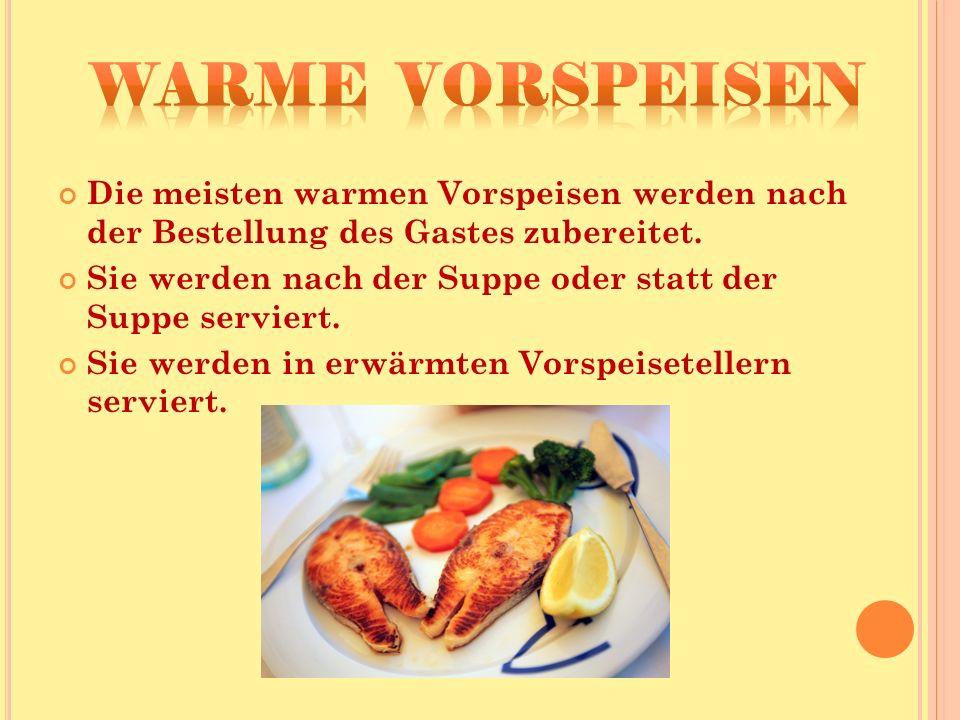 Die meisten warmen Vorspeisen werden nach der Bestellung des Gastes zubereitet.