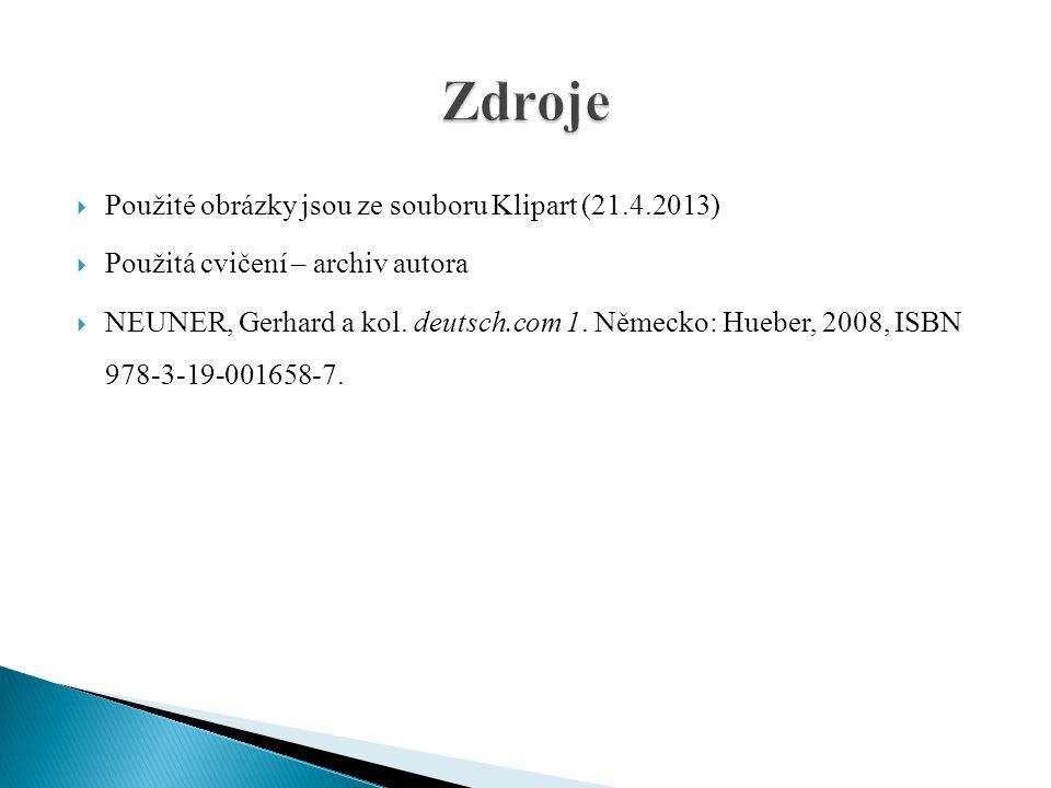  Použité obrázky jsou ze souboru Klipart (21.4.2013)  Použitá cvičení – archiv autora  NEUNER, Gerhard a kol. deutsch.com 1. Německo: Hueber, 2008,