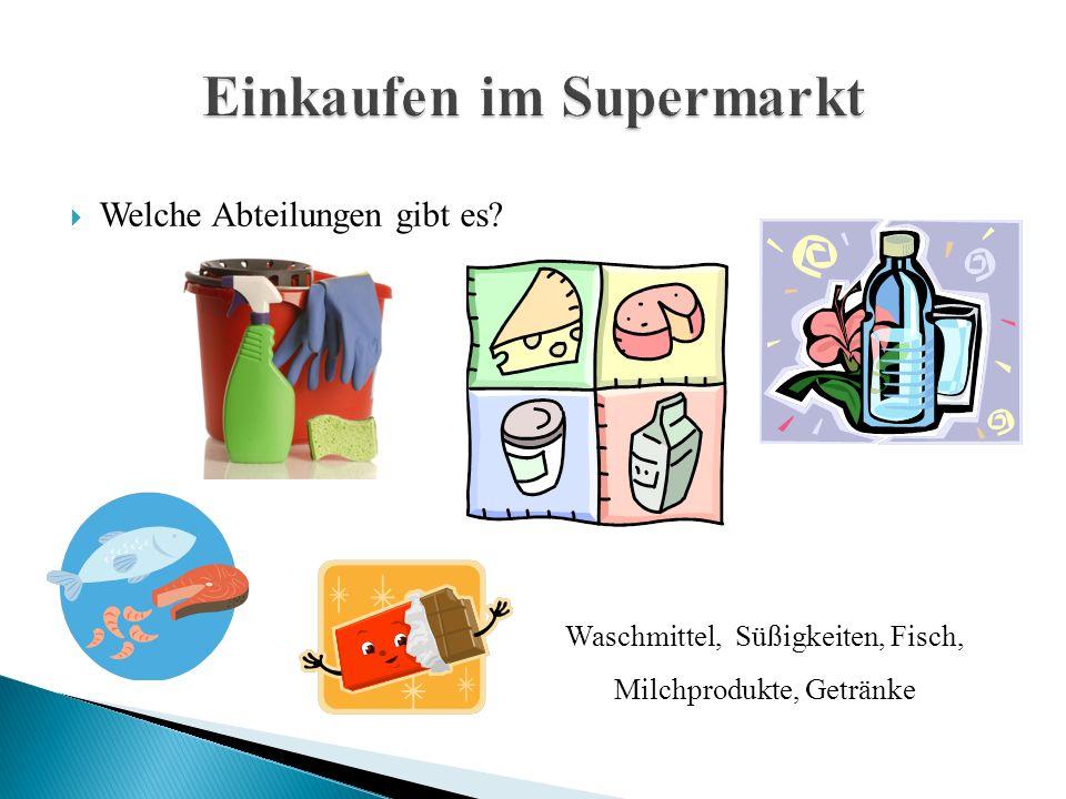  Welche Abteilungen gibt es? Waschmittel, Süßigkeiten, Fisch, Milchprodukte, Getränke