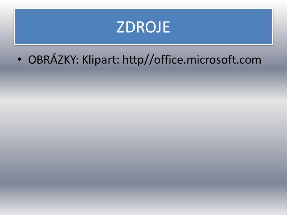 ZDROJE OBRÁZKY: Klipart: http//office.microsoft.com