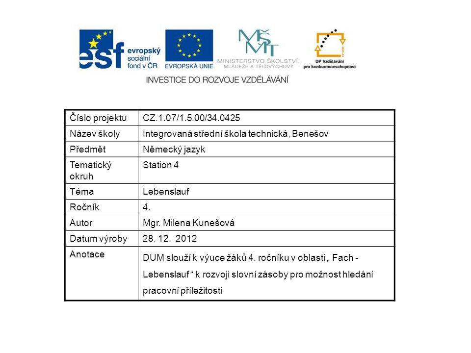 Číslo projektuCZ.1.07/1.5.00/34.0425 Název školyIntegrovaná střední škola technická, Benešov PředmětNěmecký jazyk Tematický okruh Station 4 TémaLebenslauf Ročník4.