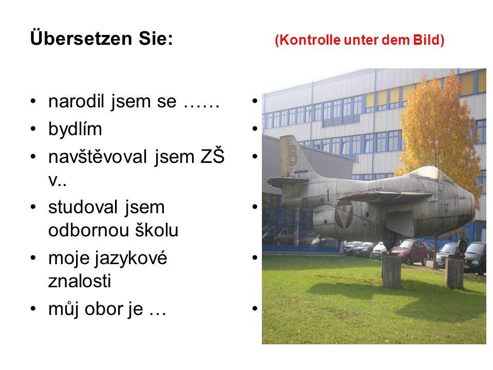 Übersetzen Sie: (Kontrolle unter dem Bild) narodil jsem se …… bydlím navštěvoval jsem ZŠ v..