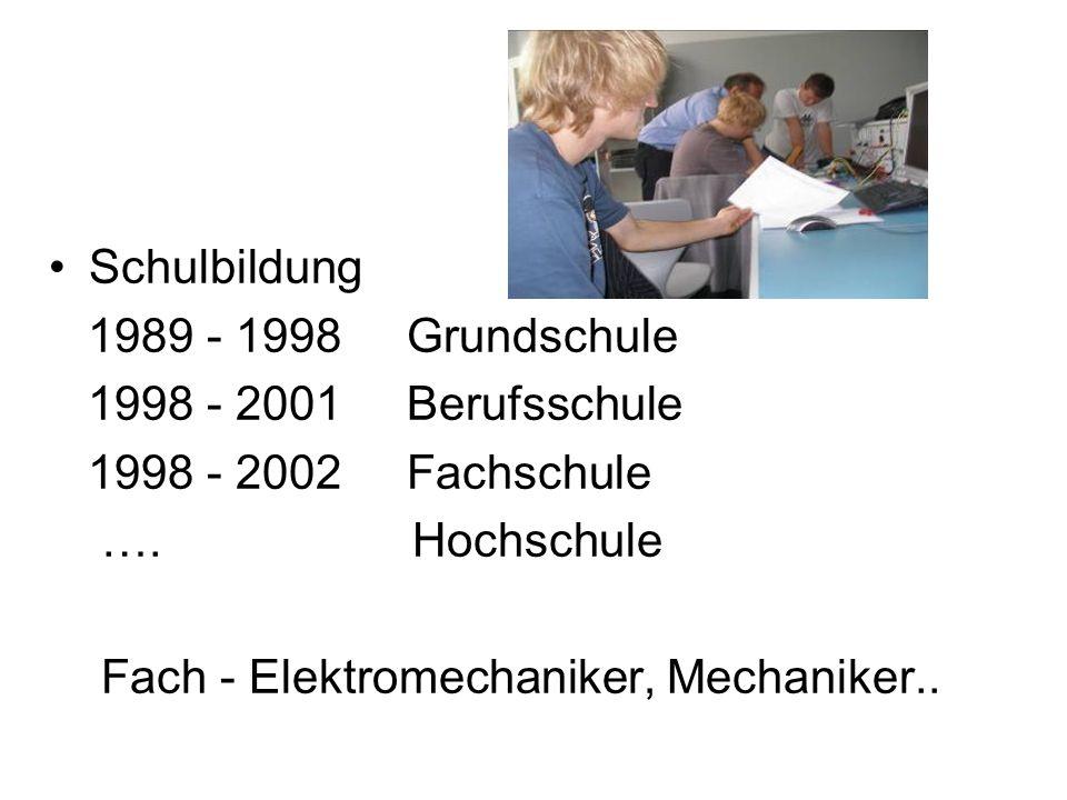 Schulbildung 1989 - 1998 Grundschule 1998 - 2001 Berufsschule 1998 - 2002 Fachschule ….