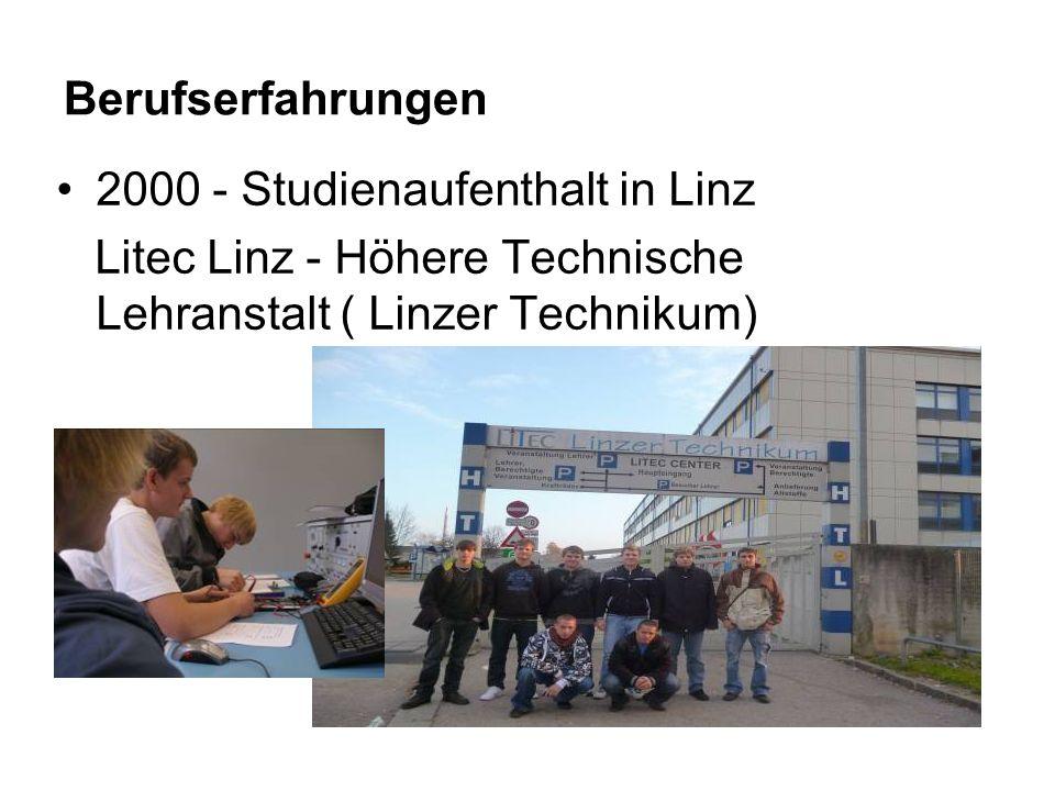 Berufserfahrungen 2000 - Studienaufenthalt in Linz Litec Linz - Höhere Technische Lehranstalt ( Linzer Technikum)