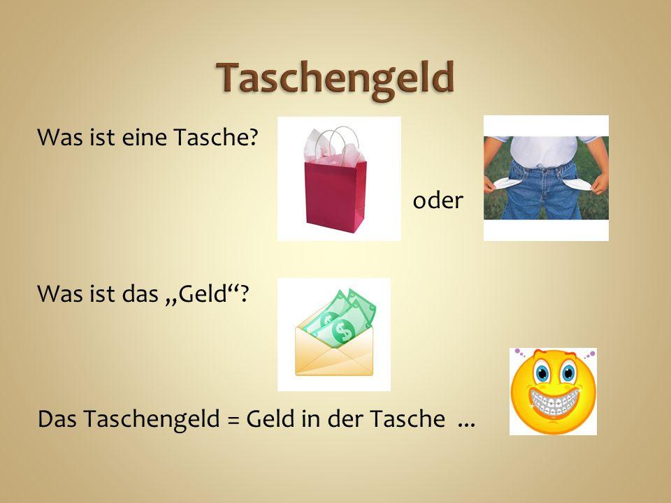 """Was ist eine Tasche oder Was ist das """"Geld Das Taschengeld = Geld in der Tasche..."""