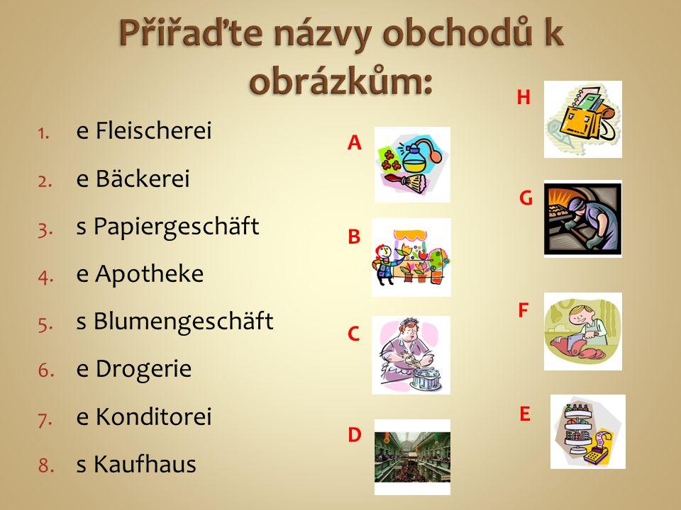 1.e Fleischerei 2. e Bäckerei 3. s Papiergeschäft 4.