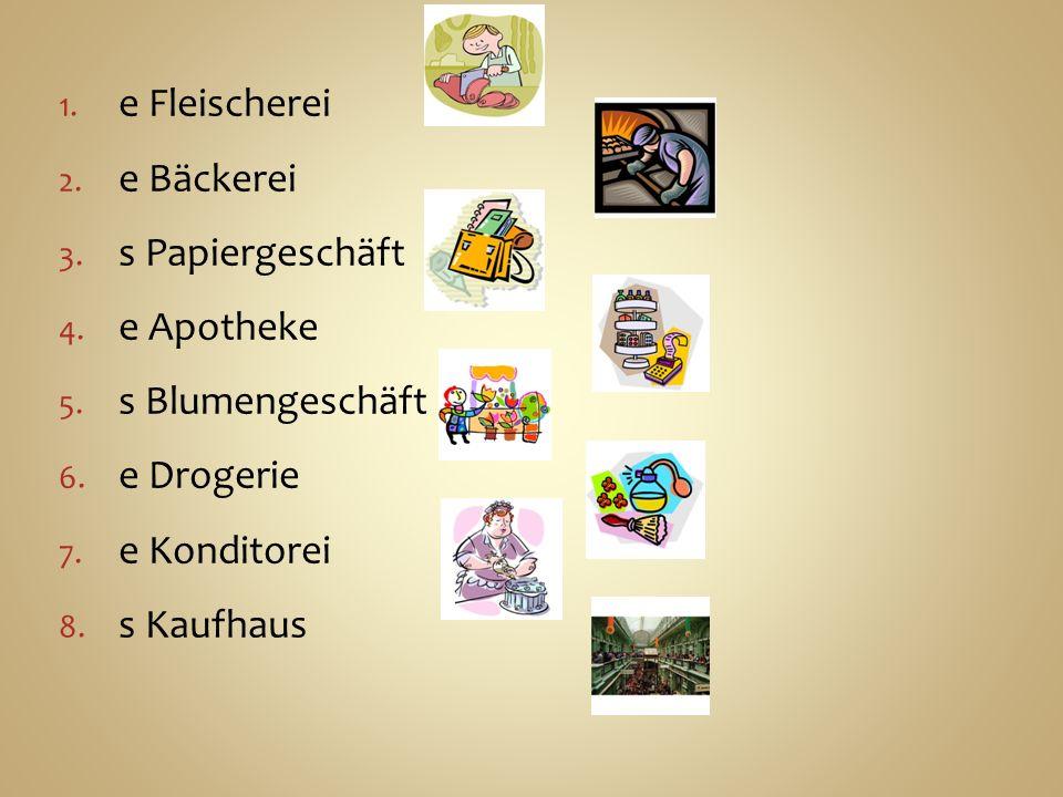 1. e Fleischerei 2. e Bäckerei 3. s Papiergeschäft 4.