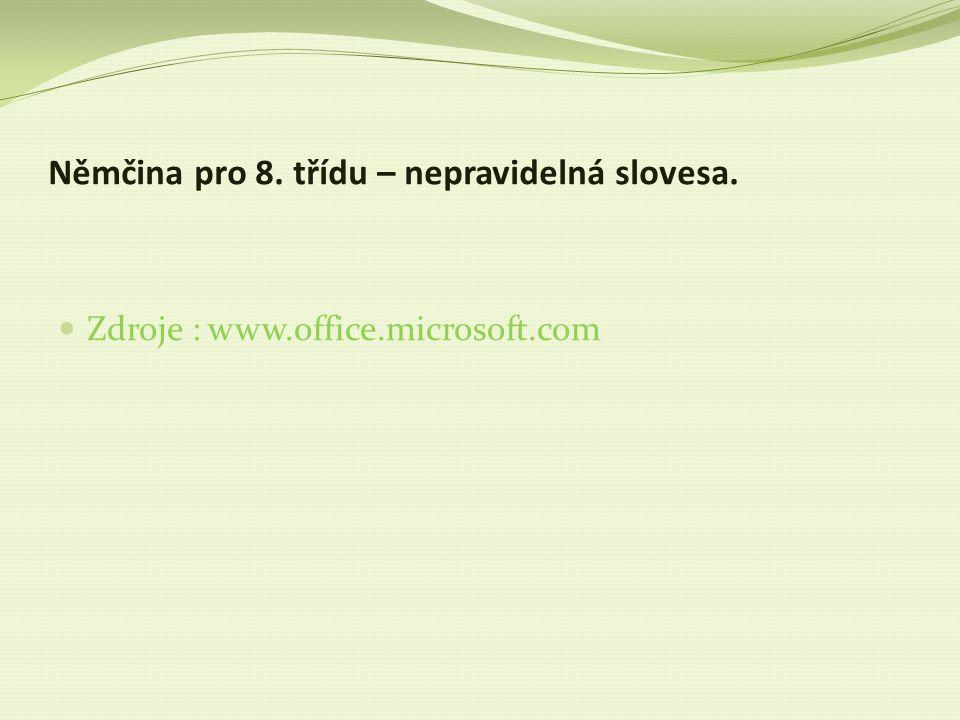 Němčina pro 8. třídu – nepravidelná slovesa. Zdroje : www.office.microsoft.com