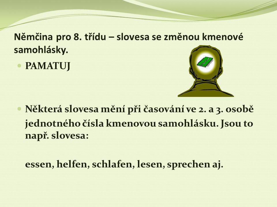 Němčina pro 8. třídu – slovesa se změnou kmenové samohlásky. PAMATUJ Některá slovesa mění při časování ve 2. a 3. osobě jednotného čísla kmenovou samo