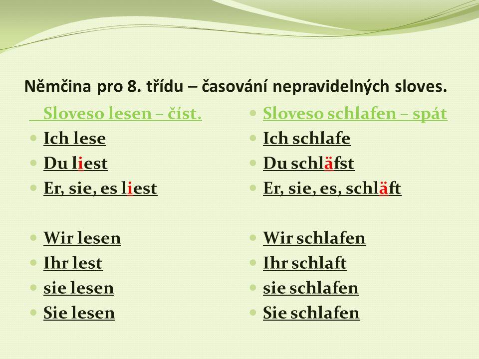 Němčina pro 8. třídu – časování nepravidelných sloves. Sloveso lesen – číst. Ich lese Du liest Er, sie, es liest Wir lesen Ihr lest sie lesen Sie lese