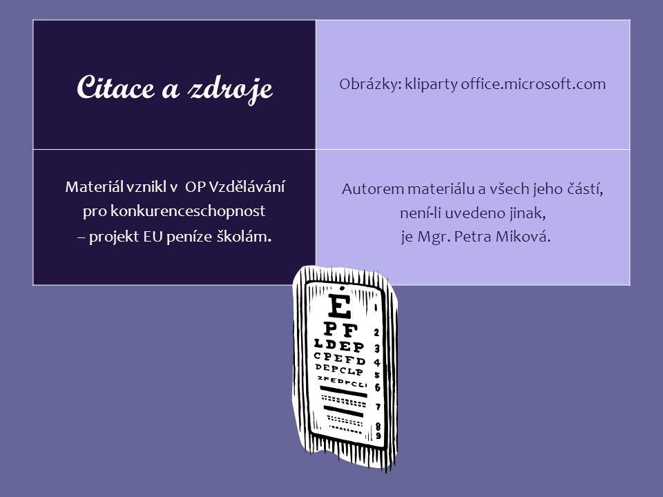 Citace a zdroje Obrázky: kliparty office.microsoft.com Materiál vznikl v OP Vzdělávání pro konkurenceschopnost – projekt EU peníze školám.