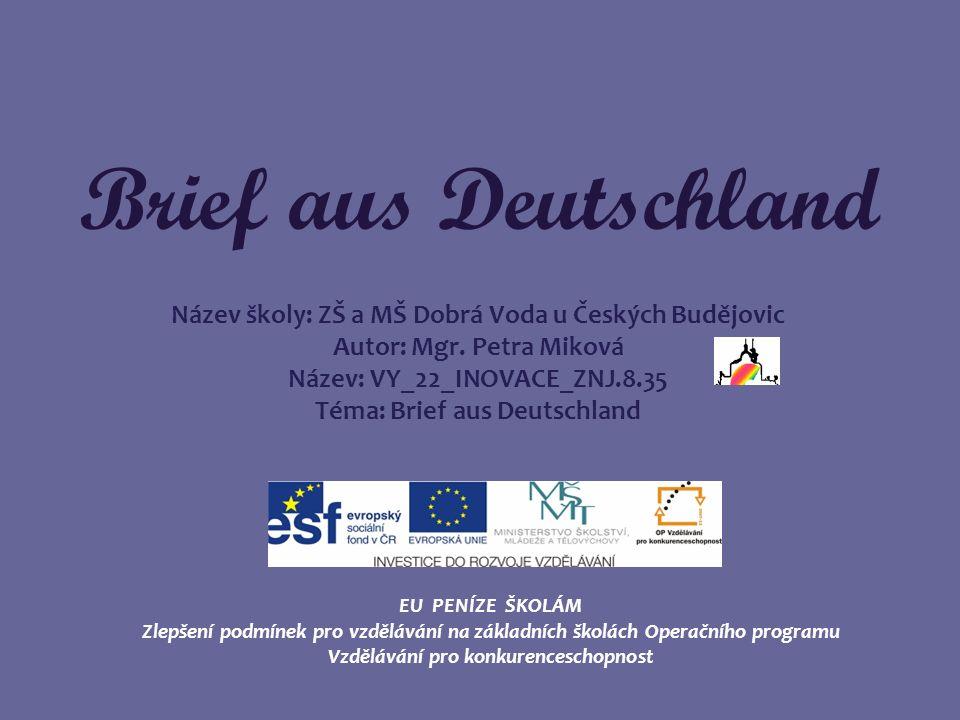 Brief aus Deutschland Název školy: ZŠ a MŠ Dobrá Voda u Českých Budějovic Autor: Mgr.