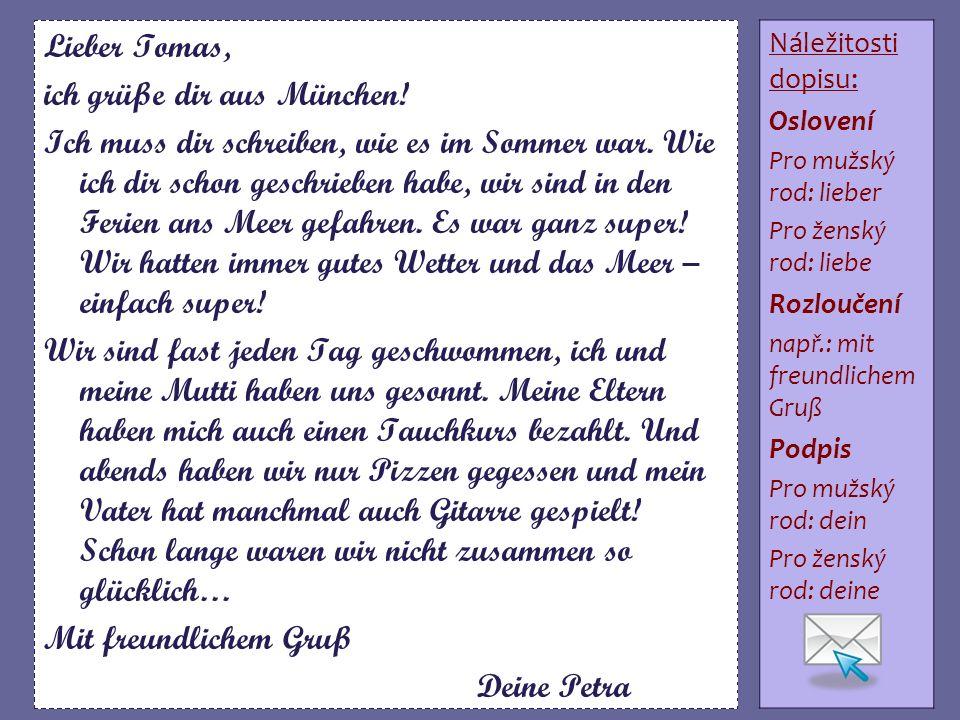 Lieber Tomas, ich grüße dir aus München. Ich muss dir schreiben, wie es im Sommer war.