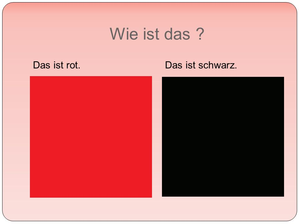 Wie ist das Das ist rot.Das ist schwarz.