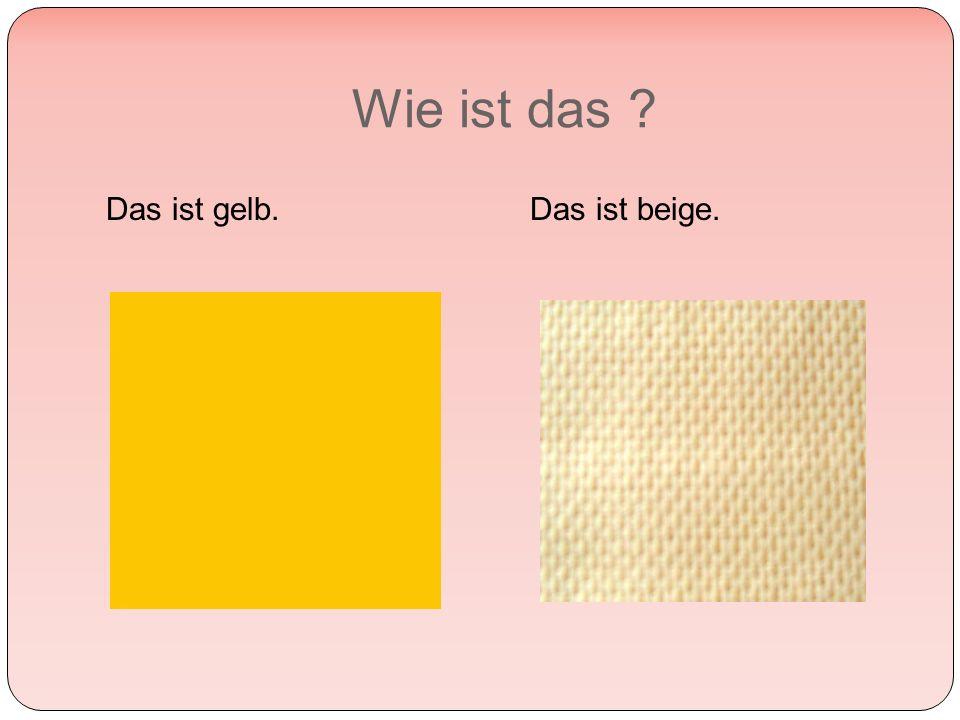 Wie ist das Das ist gelb.Das ist beige.