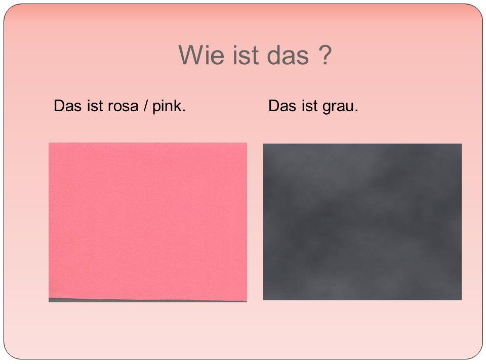 Wie ist das Das ist rosa / pink.Das ist grau.