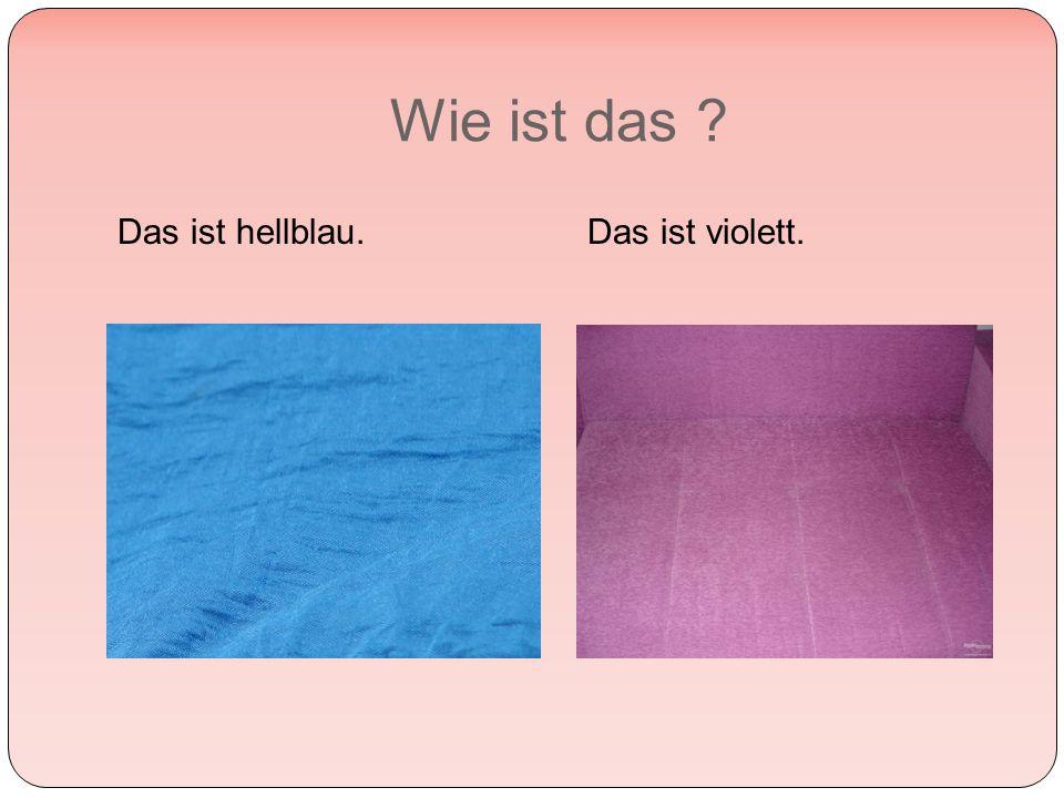 Wie ist das Das ist hellblau.Das ist violett.