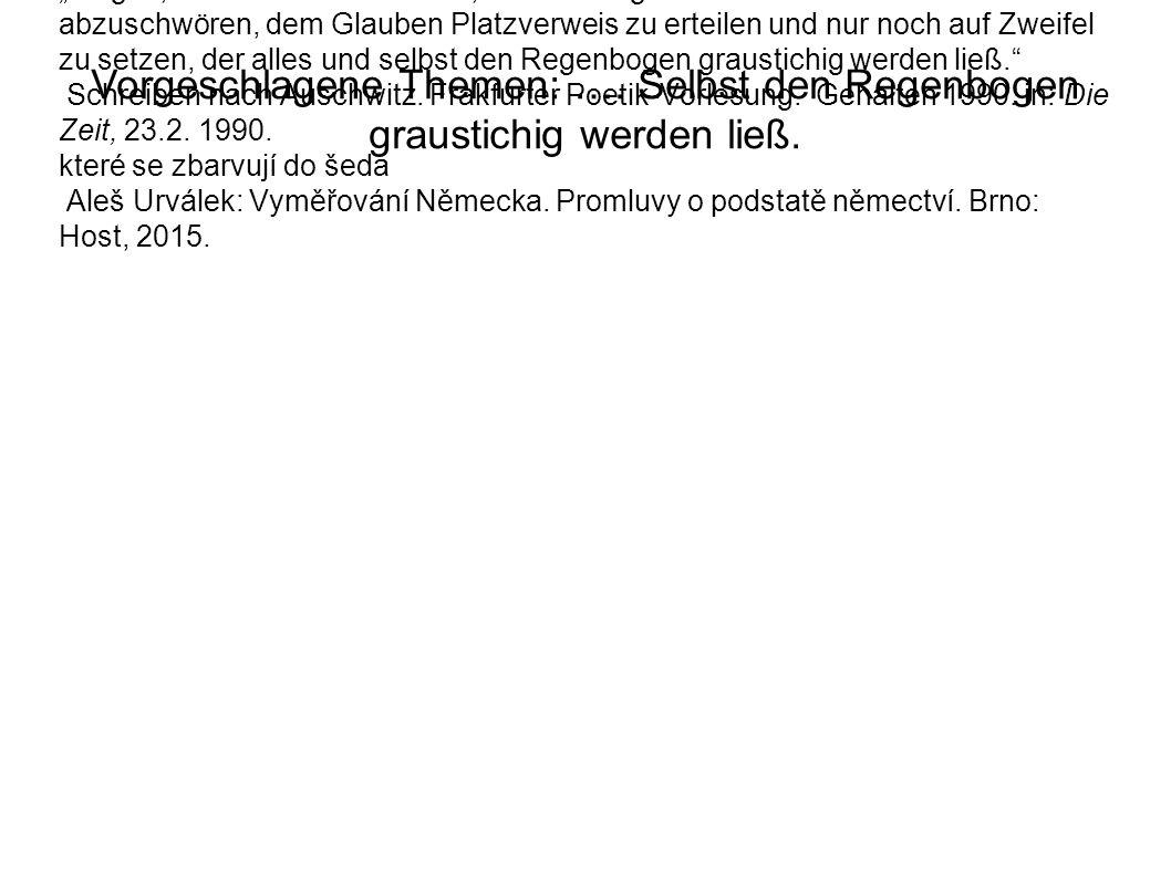 Relativierungen Aleš Urválek: 227 Sklon k nejednoznačnému znázorňování jsem prozatím uváděl na Grassovu podporu coby skeptické způsoby, jakými se vyrovnával s generačními predispozicemi; pro Lorenze je veškerá skepse pouhým alibi.