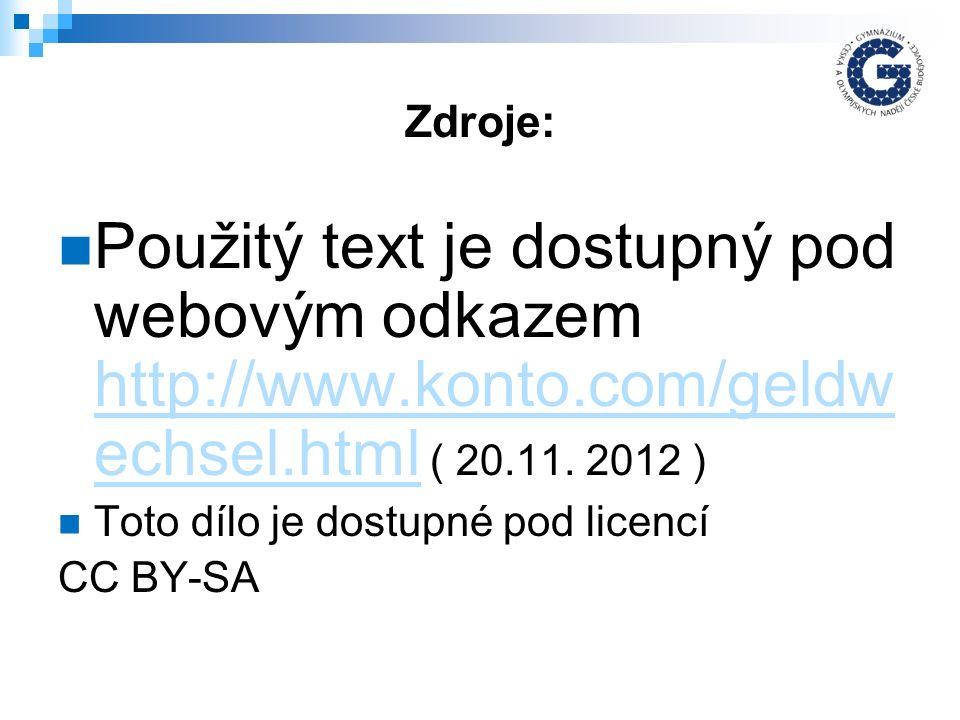 Zdroje: Použitý text je dostupný pod webovým odkazem http://www.konto.com/geldw echsel.html ( 20.11.