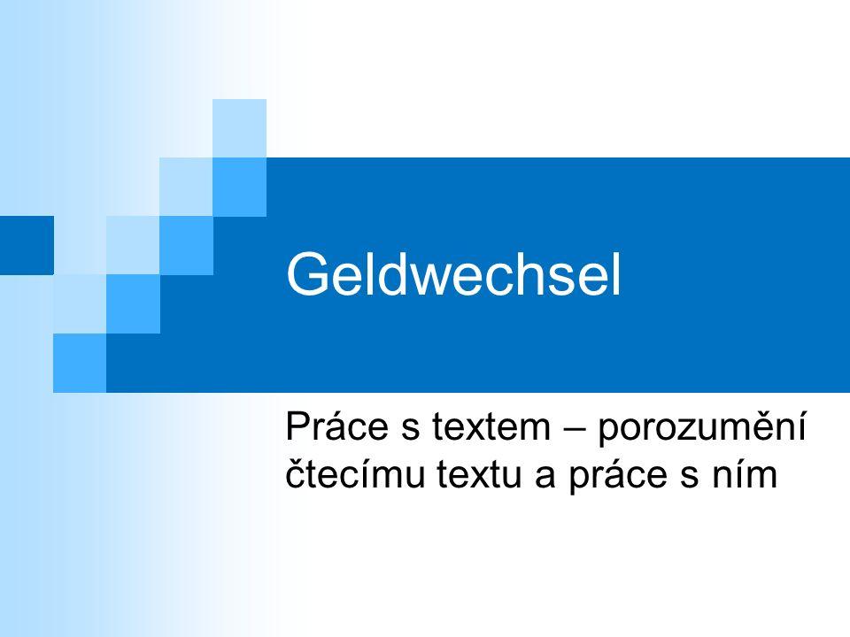 Geldwechsel Práce s textem – porozumění čtecímu textu a práce s ním