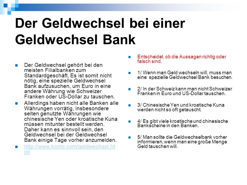 Der Geldwechsel bei einer Geldwechsel Bank Der Geldwechsel gehört bei den meisten Filialbanken zum Standardgeschäft.