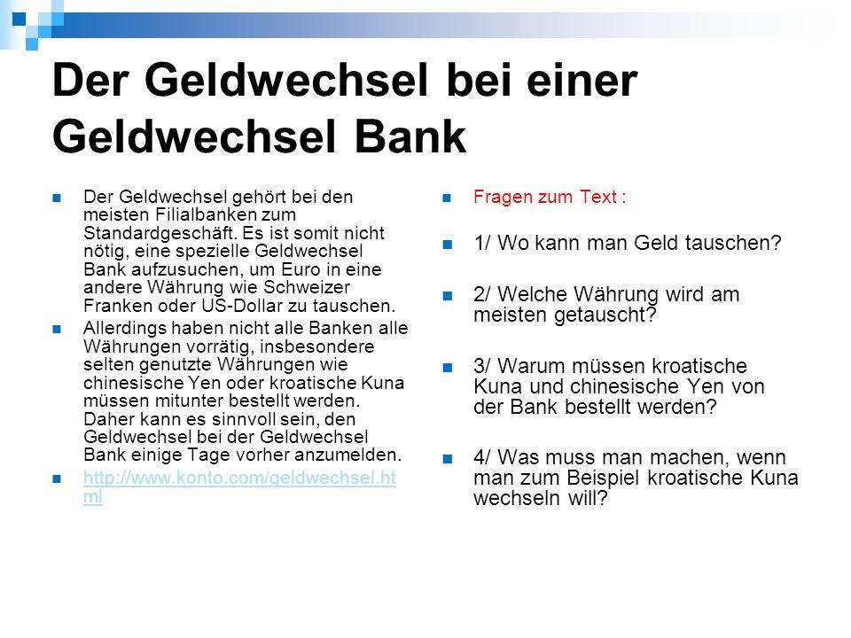 Lösung 1/ in der Geldwechselbank und in den Filialbanken 2/ US-Dollar, Schweizer Franken 3/ …, weil diese Währung nicht so oft von den Bankkunden gewünscht wird.