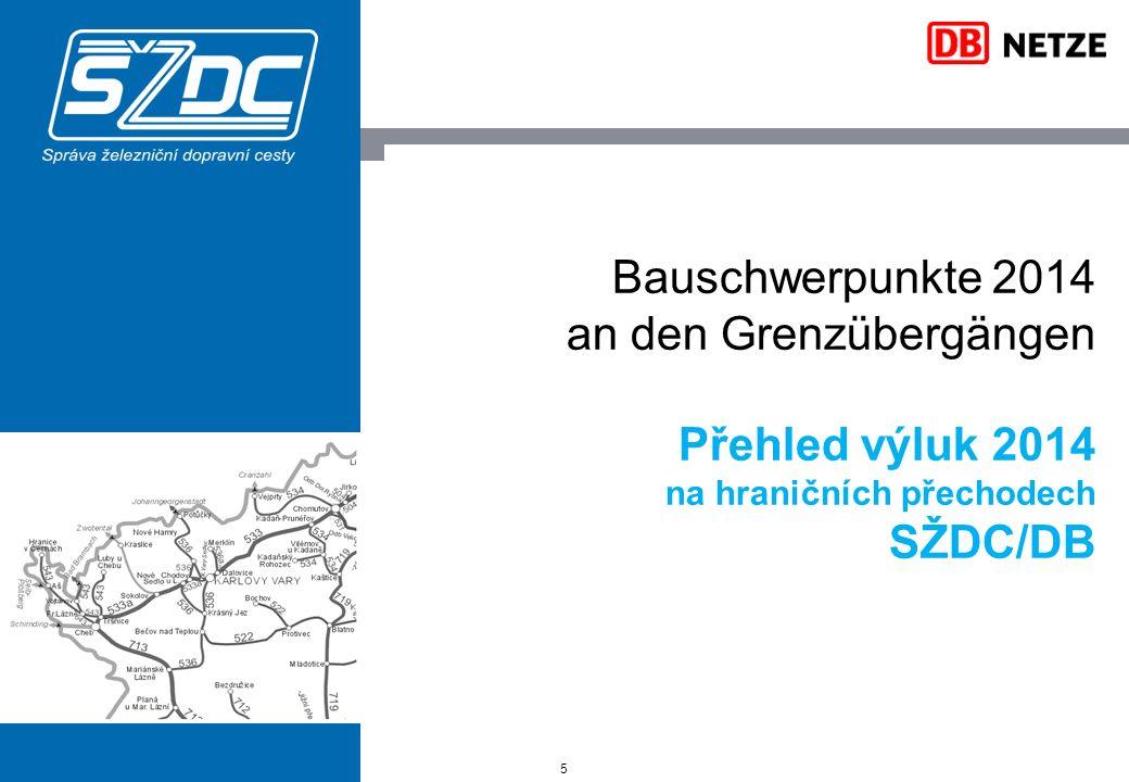 Bauschwerpunkte 2014 an den Grenzübergängen Přehled výluk 2014 na hraničních přechodech SŽDC/DB 5