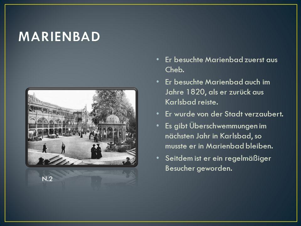 Er besuchte Marienbad zuerst aus Cheb. Er besuchte Marienbad auch im Jahre 1820, als er zurück aus Karlsbad reiste. Er wurde von der Stadt verzaubert.