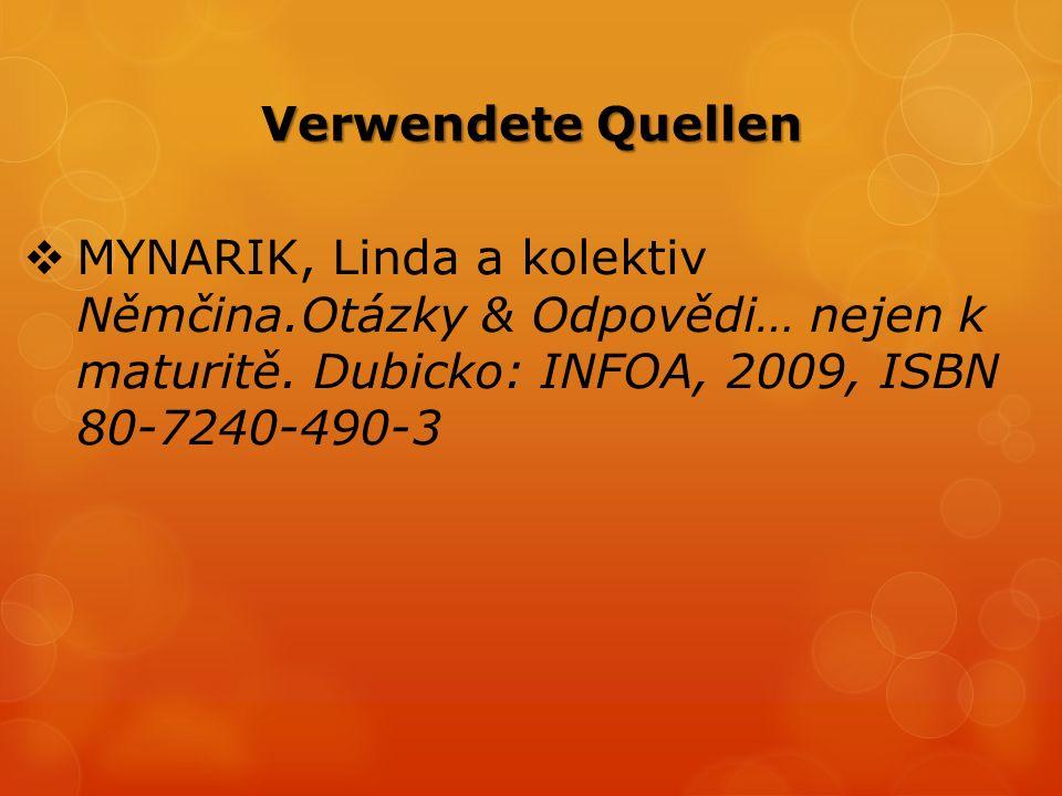 Verwendete Quellen  MYNARIK, Linda a kolektiv Němčina.Otázky & Odpovědi… nejen k maturitě. Dubicko: INFOA, 2009, ISBN 80-7240-490-3