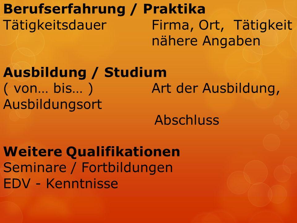 Berufserfahrung / Praktika TätigkeitsdauerFirma, Ort, Tätigkeit nähere Angaben Ausbildung / Studium ( von… bis… )Art der Ausbildung, Ausbildungsort Ab