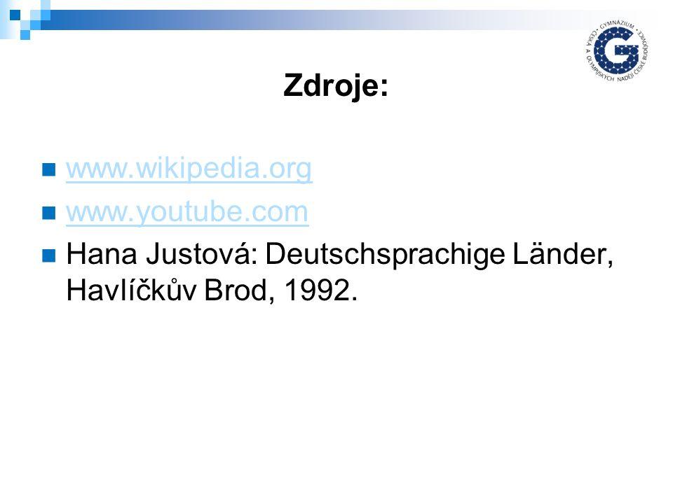 Zdroje: www.wikipedia.org www.youtube.com Hana Justová: Deutschsprachige Länder, Havlíčkův Brod, 1992.