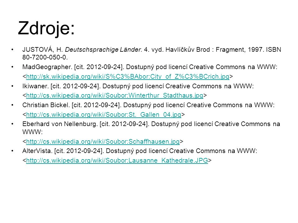 Zdroje: JUSTOVÁ, H. Deutschsprachige Länder. 4. vyd.