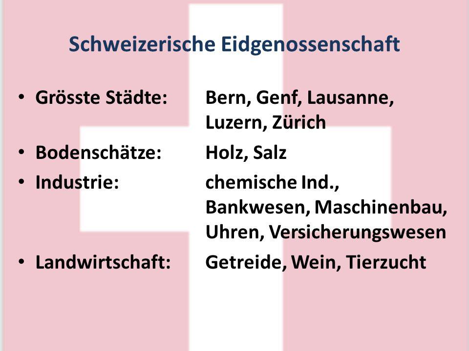 Schweizerische Eidgenossenschaft Grösste Städte:Bern, Genf, Lausanne, Luzern, Zürich Bodenschätze:Holz, Salz Industrie:chemische Ind., Bankwesen, Masc