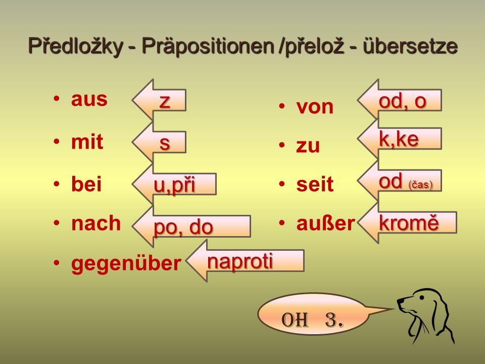 Předložky - Präpositionen /přelož - übersetze aus mit bei nach gegenüber Oh 3.