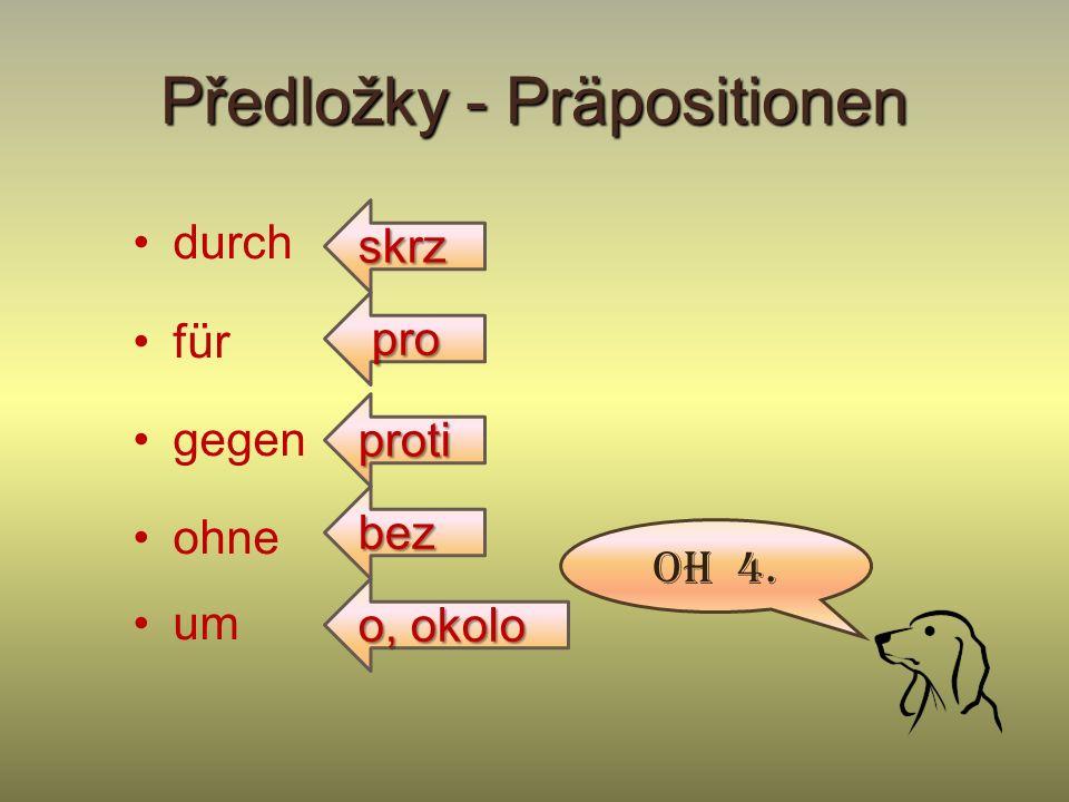 Předložky - Präpositionen /přelož - übersetze aus mit bei nach gegenüber Oh 3. z von zu seit außer s u,při u,při od (čas) od (čas) po, do po, do od, o