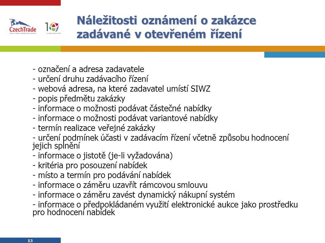 13 Náležitosti oznámení o zakázce zadávané v otevřeném řízení - označení a adresa zadavatele - určení druhu zadávacího řízení - webová adresa, na kter