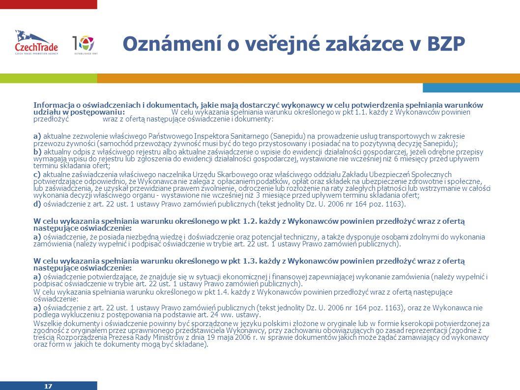 17 Oznámení o veřejné zakázce v BZP Informacja o oświadczeniach i dokumentach, jakie mają dostarczyć wykonawcy w celu potwierdzenia spełniania warunków udziału w postępowaniu: W celu wykazania spełniania warunku określonego w pkt 1.1.