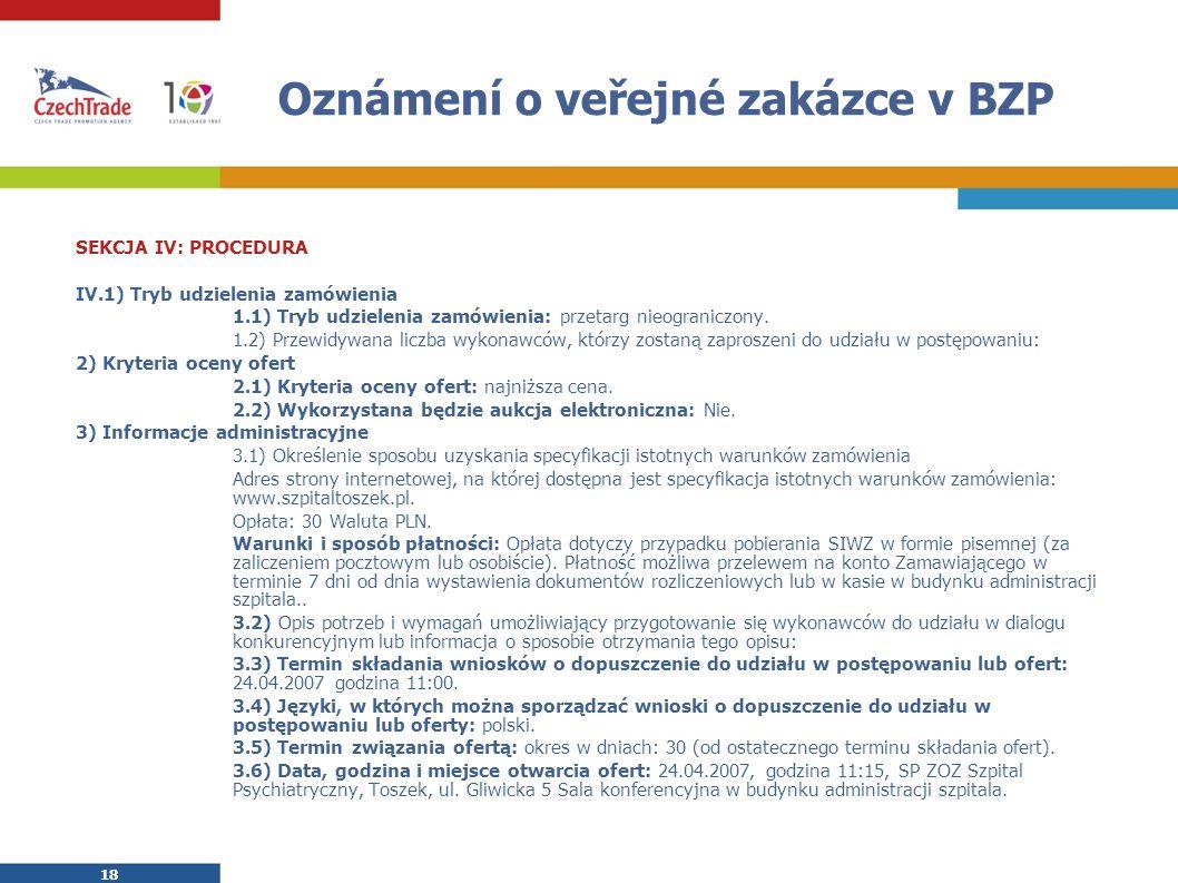 18 Oznámení o veřejné zakázce v BZP SEKCJA IV: PROCEDURA IV.1) Tryb udzielenia zamówienia 1.1) Tryb udzielenia zamówienia: przetarg nieograniczony. 1.