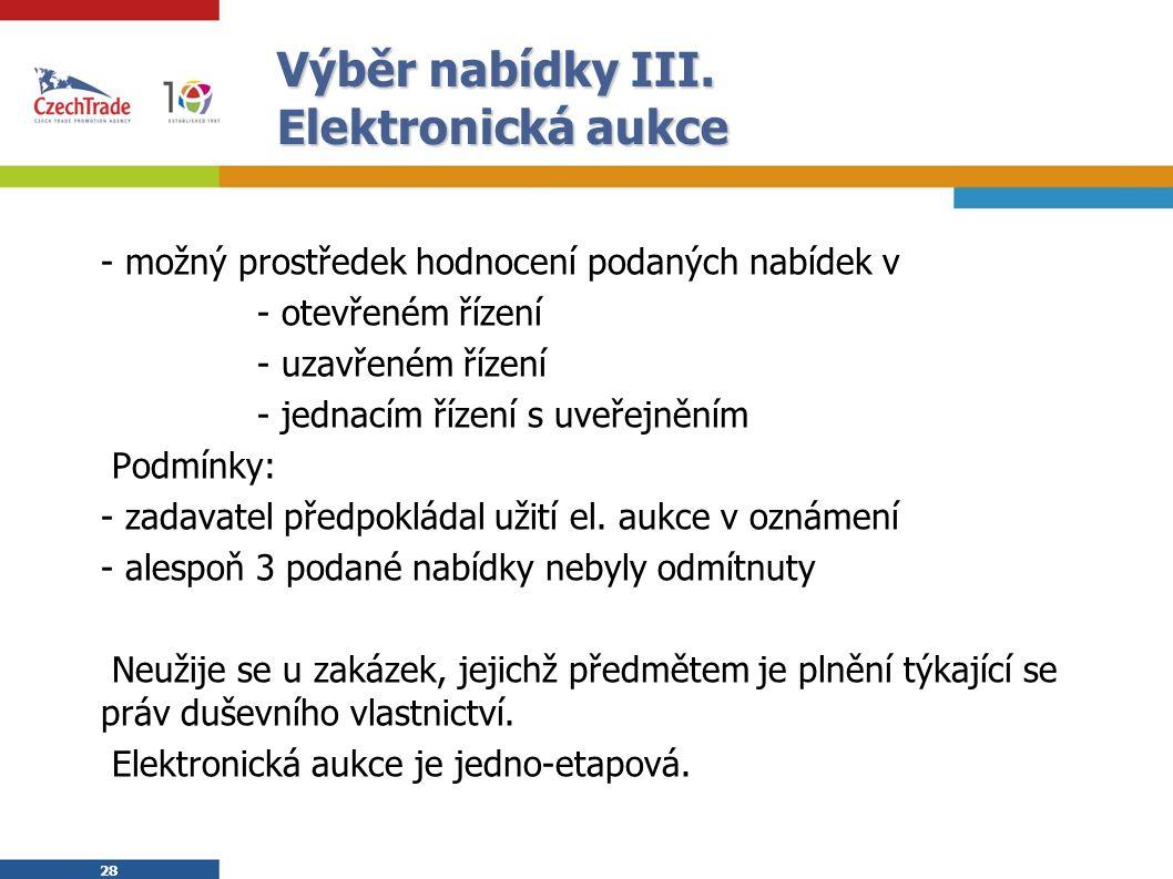 28 Výběr nabídky III. Elektronická aukce - možný prostředek hodnocení podaných nabídek v - otevřeném řízení - uzavřeném řízení - jednacím řízení s uve