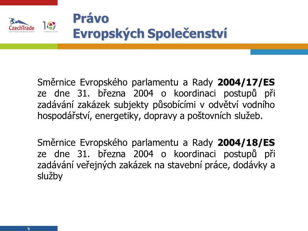 5 5 Právo Evropských Společenství 2004/17/E Směrnice Evropského parlamentu a Rady 2004/17/ES ze dne 31. března 2004 o koordinaci postupů při zadávání