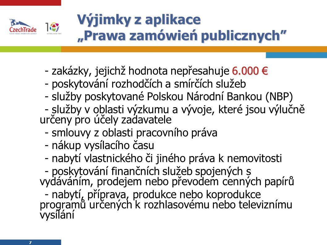 """7 7 Výjimky z aplikace """"Prawa zamówień publicznych 6.000 €  - zakázky, jejichž hodnota nepřesahuje 6.000 €  - poskytování rozhodčích a smírčích služeb  - služby poskytované Polskou Národní Bankou (NBP)  - služby v oblasti výzkumu a vývoje, které jsou výlučně určeny pro účely zadavatele  - smlouvy z oblasti pracovního práva  - nákup vysílacího času  - nabytí vlastnického či jiného práva k nemovitosti  - poskytování finančních služeb spojených s vydáváním, prodejem nebo převodem cenných papírů  - nabytí, příprava, produkce nebo koprodukce programů určených k rozhlasovému nebo televiznímu vysílání"""