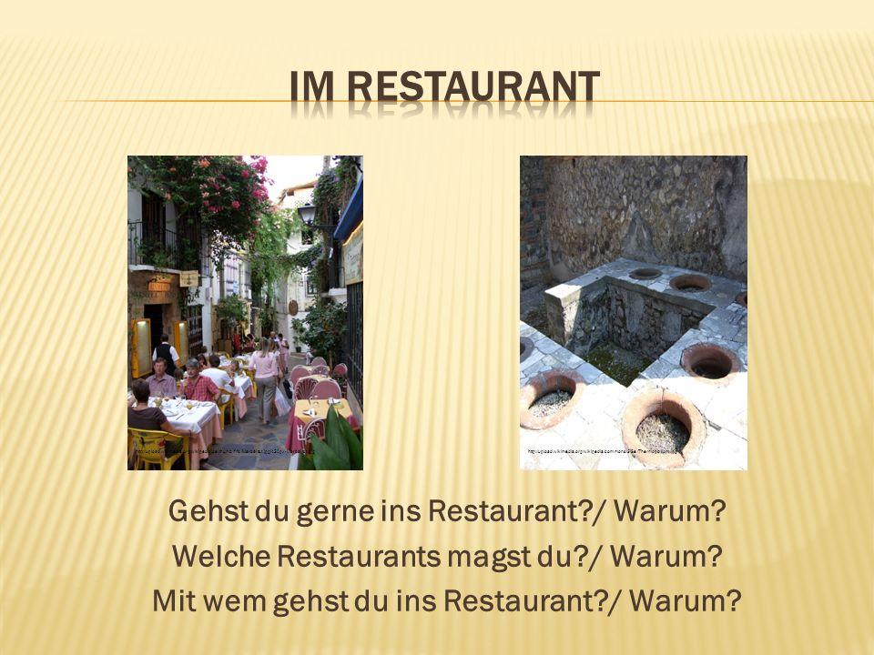 Gehst du gerne ins Restaurant?/ Warum? Welche Restaurants magst du?/ Warum? Mit wem gehst du ins Restaurant?/ Warum? http://upload.wikimedia.org/wikip