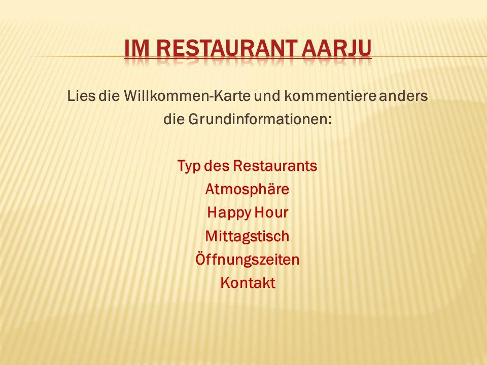 Lies die Willkommen-Karte und kommentiere anders die Grundinformationen: Typ des Restaurants Atmosphäre Happy Hour Mittagstisch Öffnungszeiten Kontakt