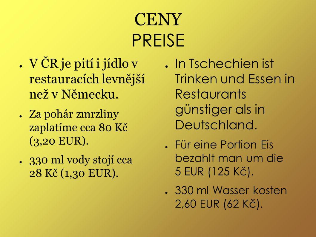 CENY PREISE ● V ČR je pití i jídlo v restauracích levnější než v Německu.