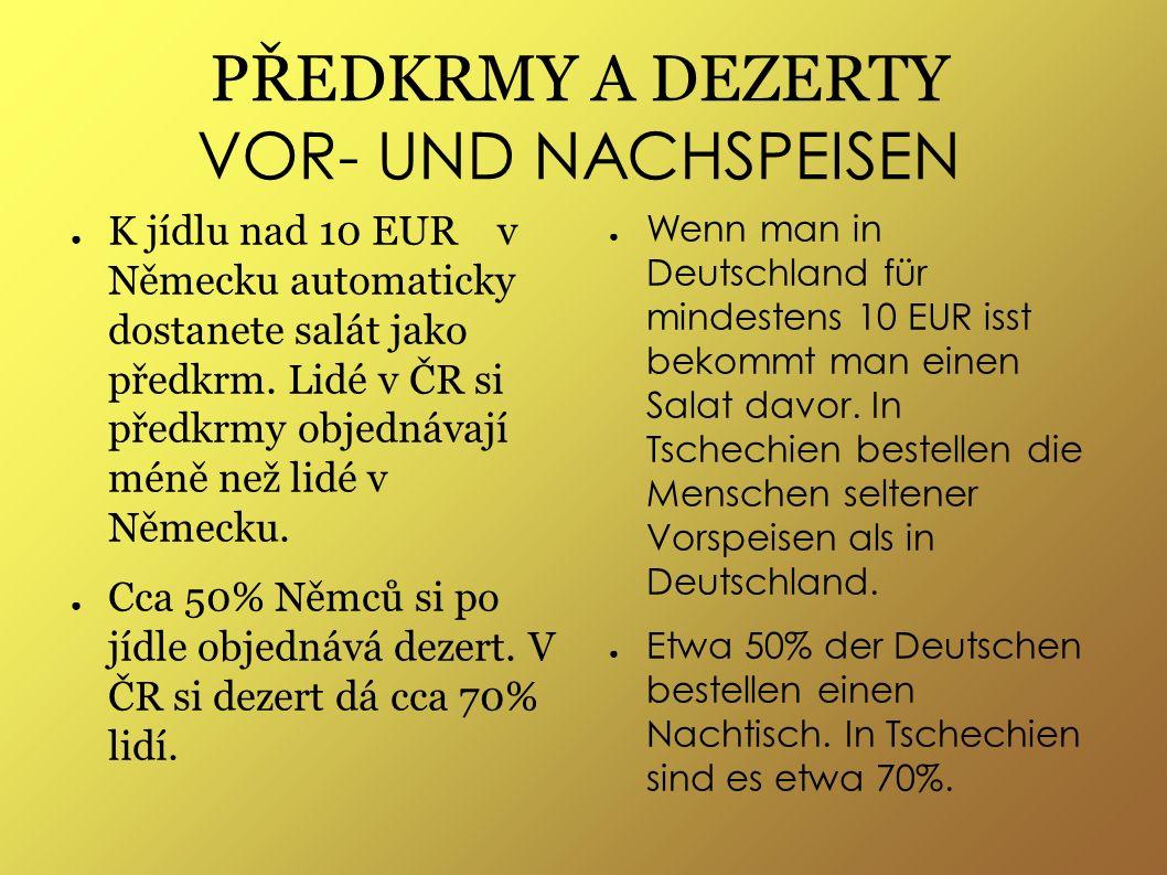 PŘEDKRMY A DEZERTY VOR- UND NACHSPEISEN ● K jídlu nad 10 EUR v Německu automaticky dostanete salát jako předkrm.
