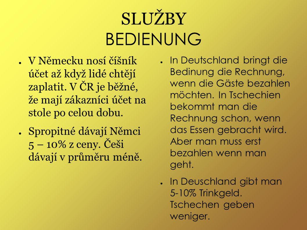 SLUŽBY BEDIENUNG ● V Německu nosí číšník účet až když lidé chtějí zaplatit.