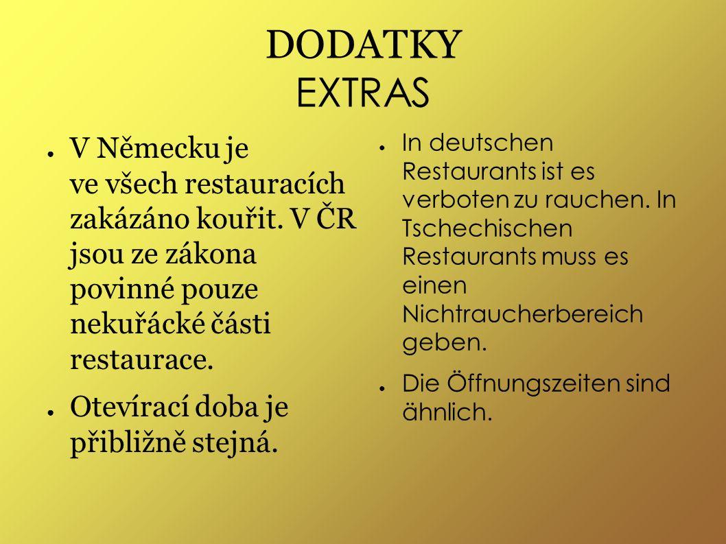 DODATKY EXTRAS ● V Německu je ve všech restauracích zakázáno kouřit.
