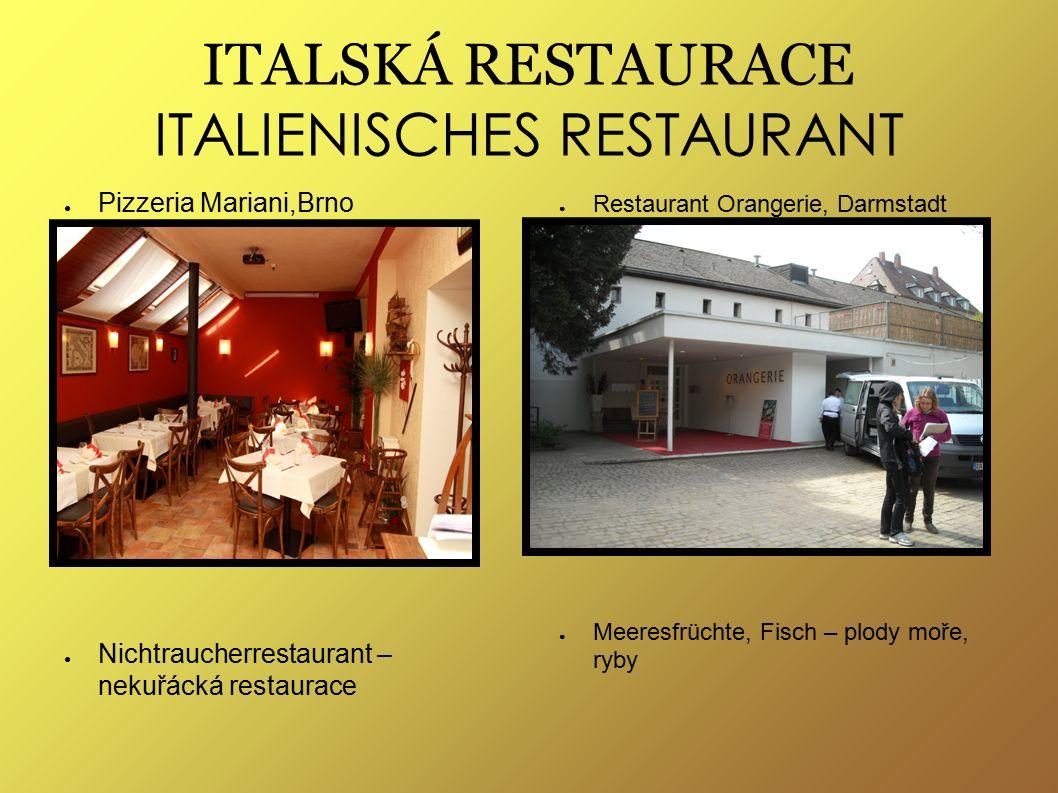 ITALSKÁ RESTAURACE ITALIENISCHES RESTAURANT ● Pizzeria Mariani,Brno ● Nichtraucherrestaurant – nekuřácká restaurace ● Restaurant Orangerie, Darmstadt ● Meeresfrüchte, Fisch – plody moře, ryby