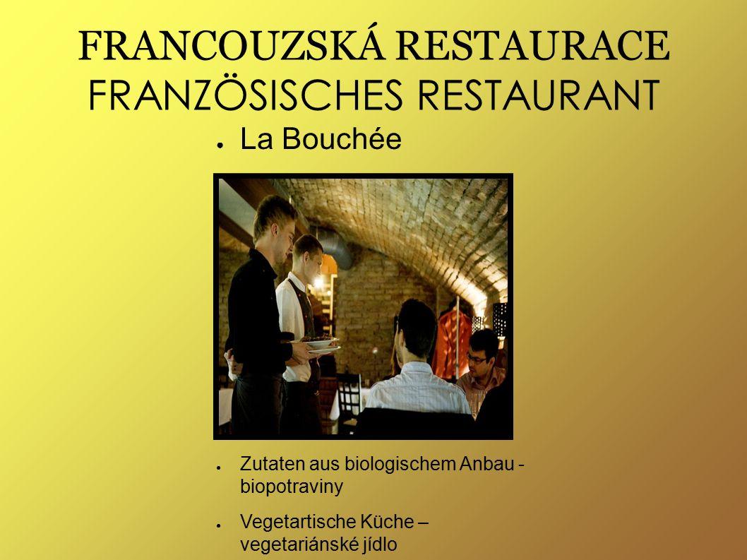FRANCOUZSKÁ RESTAURACE FRANZÖSISCHES RESTAURANT ● La Bouchée ● Zutaten aus biologischem Anbau - biopotraviny ● Vegetartische Küche – vegetariánské jídlo